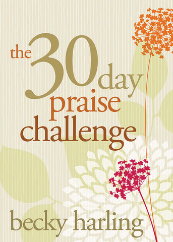 The 30 Day Praise Challenge by Becky Harling