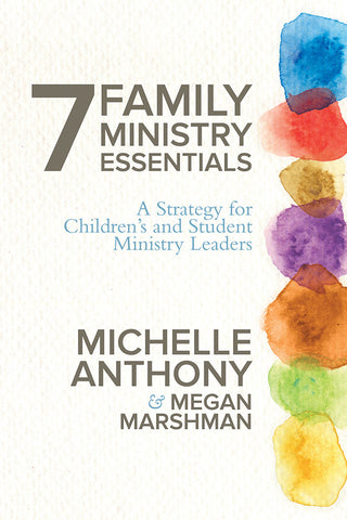 7 Family Ministry Essentials by Michelle Anthony and Megan Marshman