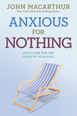 Be Anxious for Nothing by John MacArthur