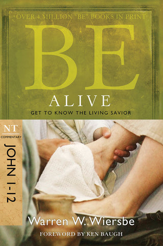 Be Alive (John 1-12) New Testament Commentary by Warren W. Wiersbe