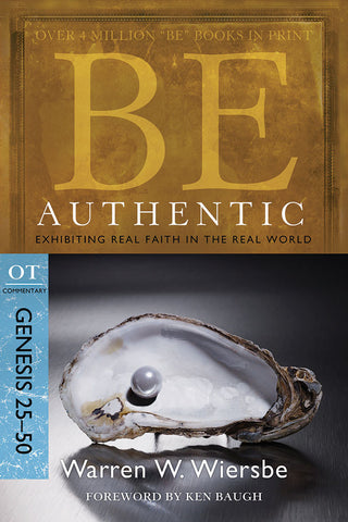 Be Authentic (Genesis 25-50) Old Testament Bible Commentary by Warren W. Wiersbe