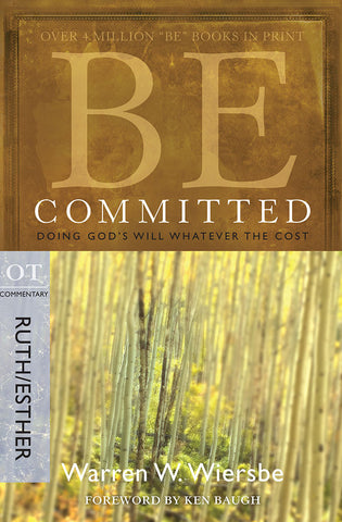 Be Committed (Ruth/Esther) - New Testament Bible Commentary by Warren W. Wiersbe