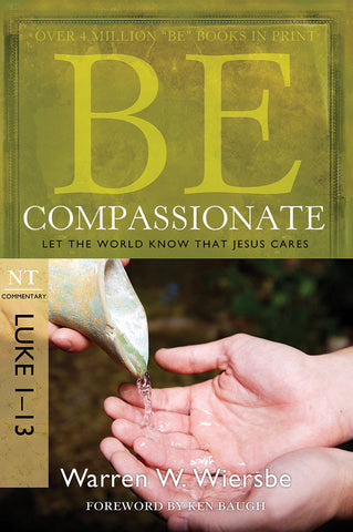 Be Compassionate (Luke 1-13) New Testament Bible Commentary by Warren W. Wiersbe