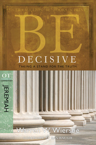 Be Decisive (Jeremiah) Old Testament Bible Commentary by Warren W. Wiersbe