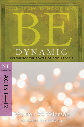 Be Dynamic (Acts) New Testament Commentary by Warren W. Wiersbe