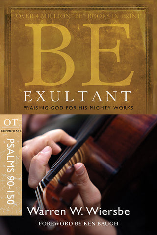 Be Exultant (Psalms 90-150) OId Testament Bible Commentary by Warren W. Wiersbe