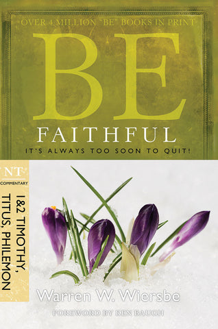 Be Faithful (1&2 Timothy, Titus, Philemon) New Testament Bible Commentary by Warren W. Wiersbe