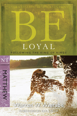Be Loyal (Matthew) New Testament Bible Commentary by Warren W. Wiersbe