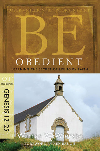 Be Obedient (Genesis 12-25) Old Testament Bible Commentary by Warren W. Wiersbe
