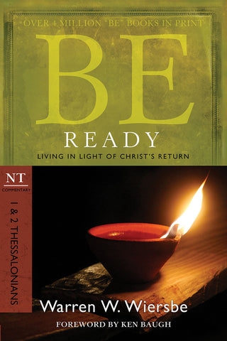 Be Ready (1 & 2 Thessalonians) New Testament Bible Commentary by Warren W. Wiersbe