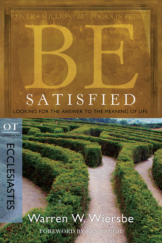 Be Satisfied (Ecclesiastes) Old Testament Bible Commentary by Warren W. Wiersbe