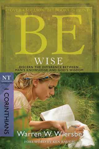 Be Wise (1 Corinthians) New Testament Bible Commentary by Warren W. Wiersbe