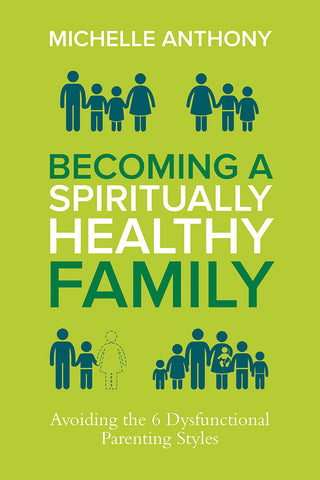 Becoming a Spiritually Healthy Family by Michelle Anthony