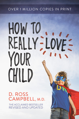 How to Really Love Your Child by D. Ross Campbell