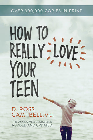How to Really Love Your Teen by D. Ross Campbell, M.D.