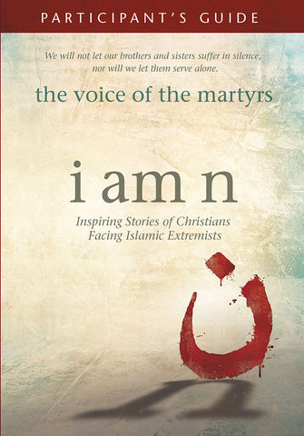 I-Am-N Participants Guide by The Voice of the Martyrs