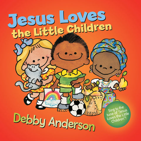 Jesus Loves the Little Children by Debby Anderson