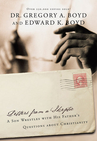 Letters from a Skeptic by Dr. Gregory A. Boyd and Edward K. Boyd