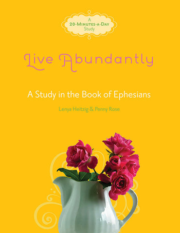 Live Abundantly by Lenya Heitzig and Penny Rose