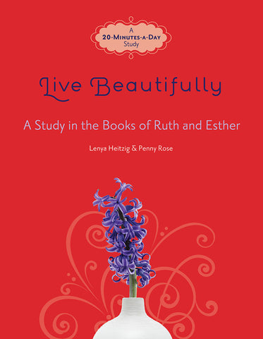 Live Beautifully (Study in the Books of Ruth and Esther) by Lenya Heitzig and Penny Rose