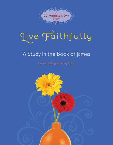 Live Faithfully (Study in the Book of James) by Lenya Heitzig and Penny Rose