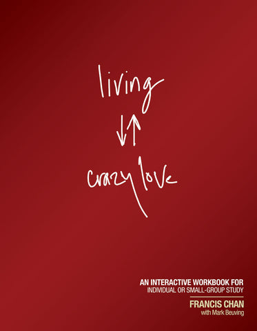 Living Crazy Love Interactive Workbook by Francis Chan with Mark Beuving