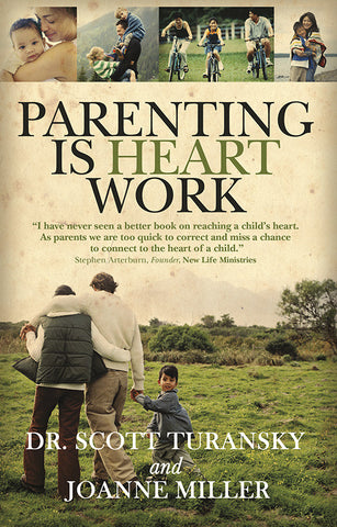 Parenting is Heart Work by Dr. Scott Turansky and Joanne Miller