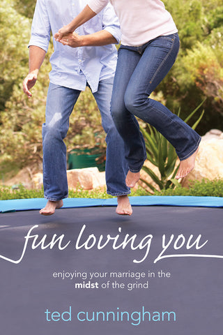 Fun Loving You by Ted Cunningham