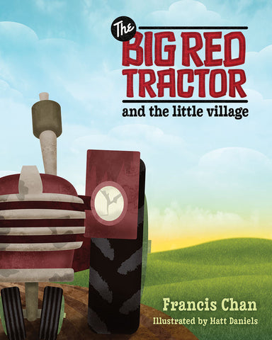 The Big Red Tractor And The Little Village by Francis Chan