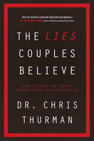 The Lies Couples Believe by Dr. Chris Thurman