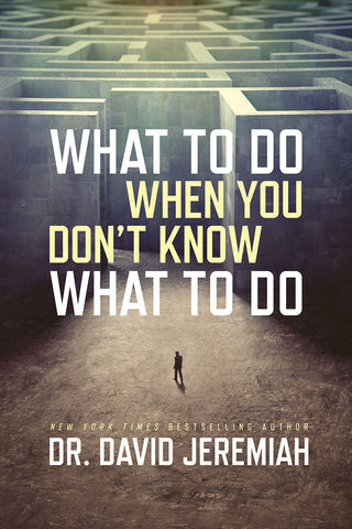 What To Do When You Don't Know What To Do by Dr. David Jeremiah