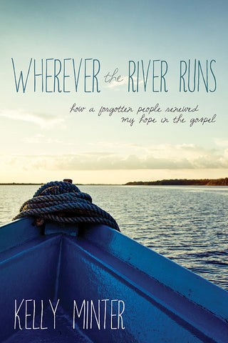 Wherever the River Runs by Kelly Minter