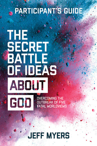 The Secret Battle of Ideas about God Participant's Guide - Jeff Myers