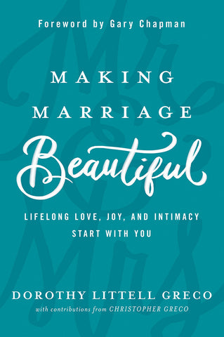 Making Marriage Beautiful | Lifelong Love, Joy, and Intimacy Start with You | Dorothy Littell Greco