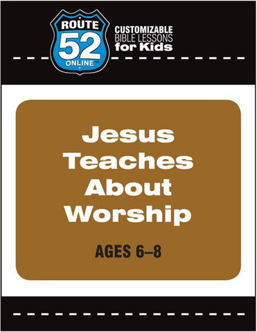 Route 52 - Jesus Teaches About Worship Teacher's Kit