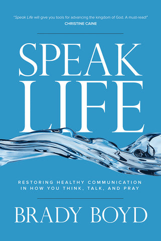 Speak Life by Brady Boyd