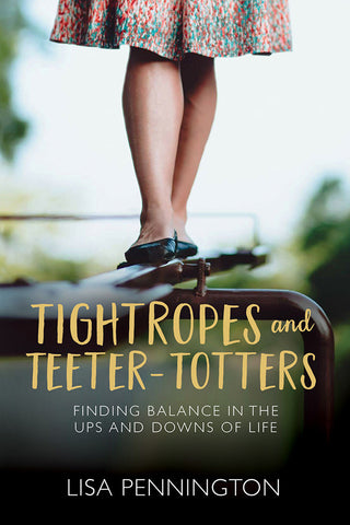 Tightropes and Teeter-Totters - Lisa Pennington