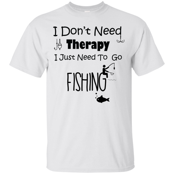 I don't need therapy I just need to go fishing Shirts