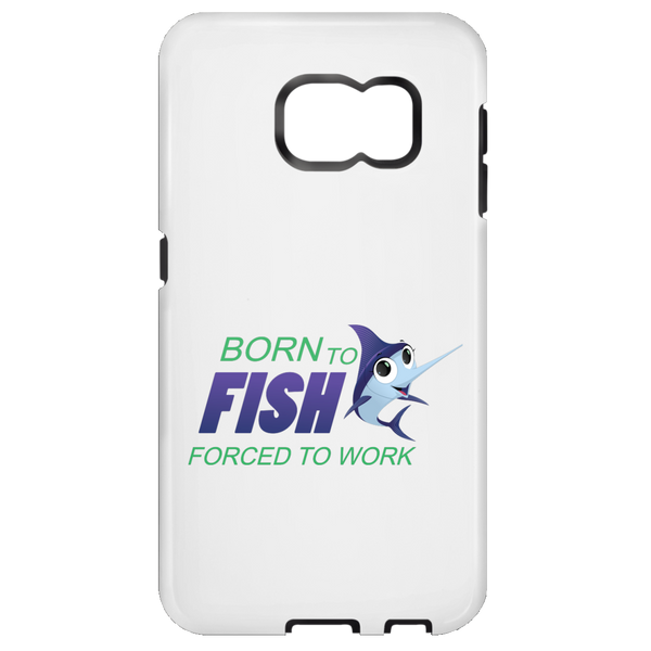 Born to fish. Forced to work Samsung cases