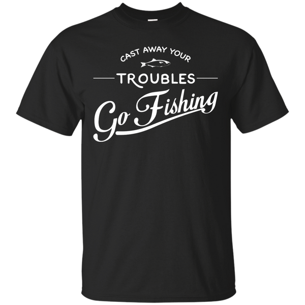 Cast away your troubles Go fishing Shirt