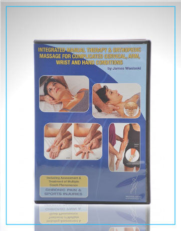 Integrated Manual Therapy & Orthopedic Massage for Complicated Cervical, Arm, Wrist and Hand Conditions