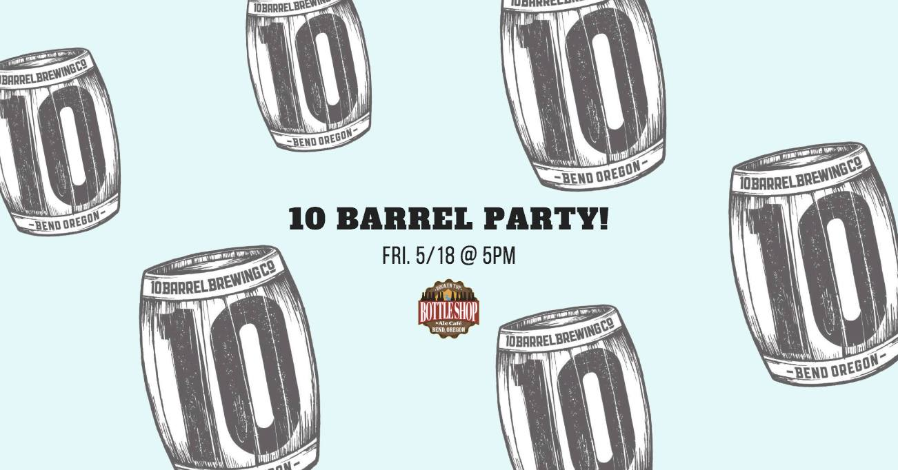 5/18  5-7pm  10 Barrel Brewing Co. Party!