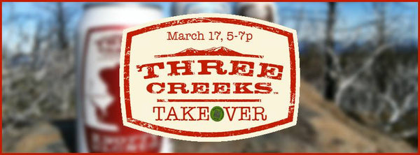 3/17  5-7pm  Three Creeks Tasting and Tap Take over!
