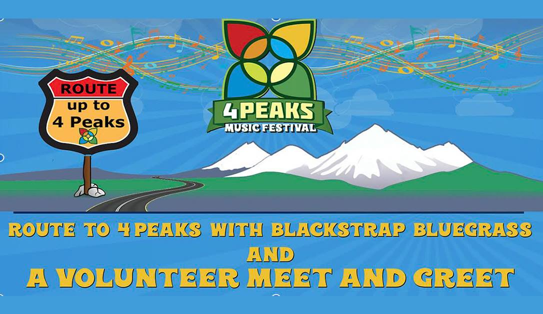 5/11  6:30-9  4 Peaks Volunteer Meet and Greet, and Live Music with Blackstrap Bluegrass!