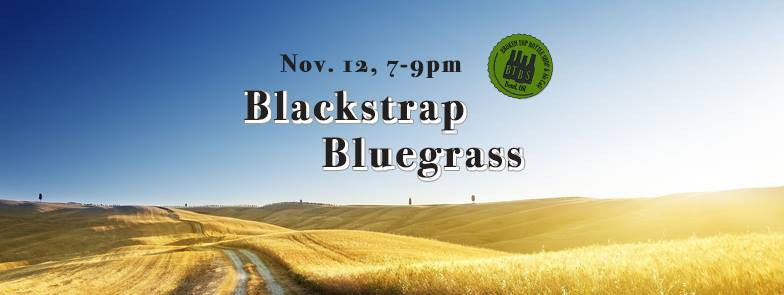 11/12  Live Music with Blackstrap Bluegrass!   7-9pm