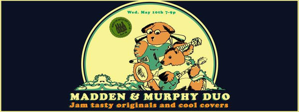 5/10  7-9 pm Live Music with Madden and Murphy Duo!