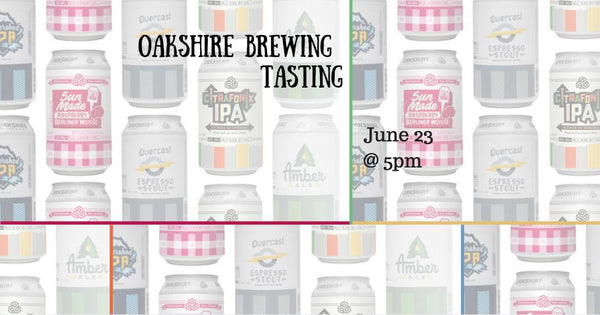 6/23  Tasting with Oakshire Brewing!  5-7pm