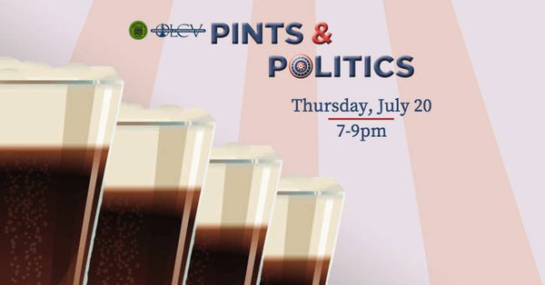 7/20  7-9pm  Pints and Politics