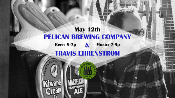 5/12  Pelican Brewing Tasting 5-7pm and Live Music with Travis Ehrenstrom 7-9pm