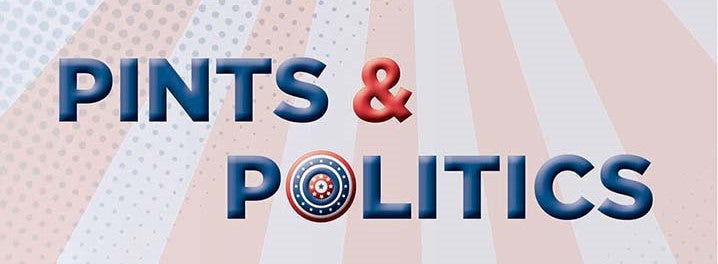 2/16  7-9pm  Pints and Politics